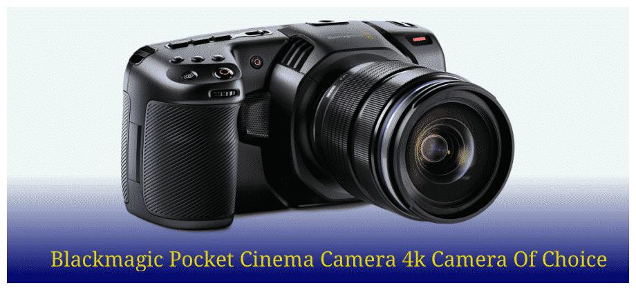 Blackmagic Pocket Cinema Camera 4k Camera Of Choice