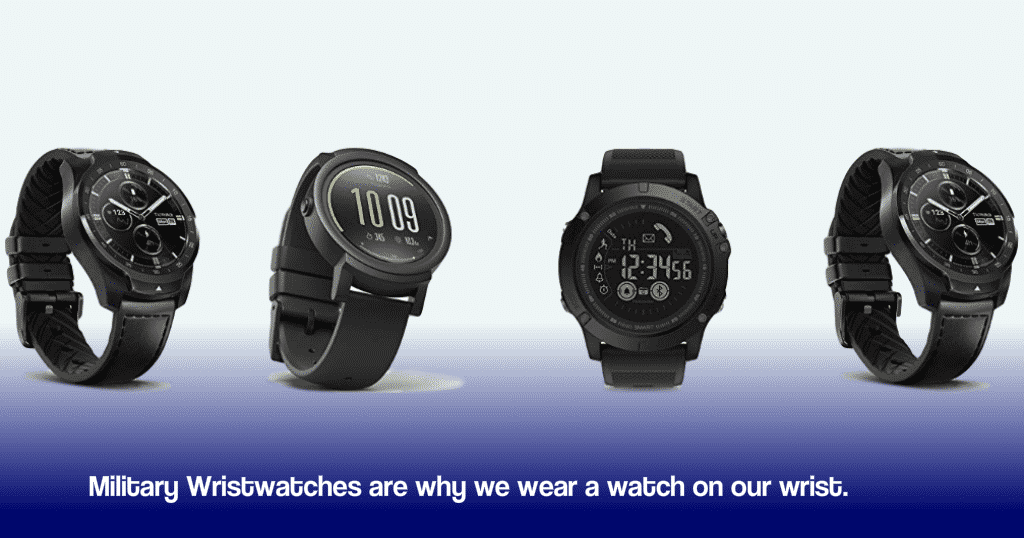 Military Wristwatches are why we wear a watch on our wrist